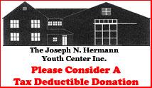 The Joseph N. Hermann Youth Center Inc. Please Consider a Tax Deductible Donation